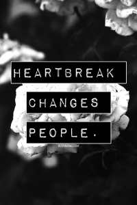 heartbreak changes peope