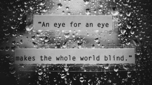 an eye for an eye makes the whole world blind_bw