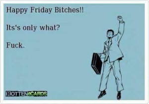 happy friday oh its only thursday