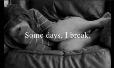 some days i break
